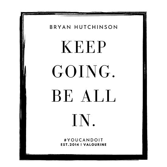 Keep going. Be all in. Bryan Hutchinson | Short Success ...
