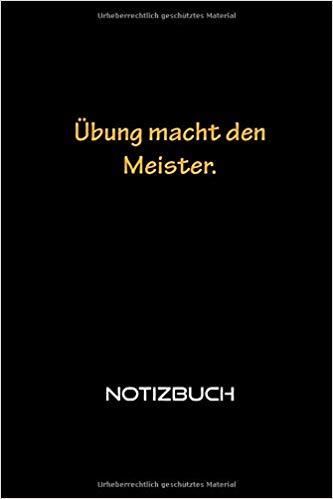 Ubung Macht Den Meister Inspirierend Motivierend Sprichworter Ausgekleidet Notebook Fur Mann Frau Schone Schwarze Abdeckung In 2020 Funny My Works Movie Posters