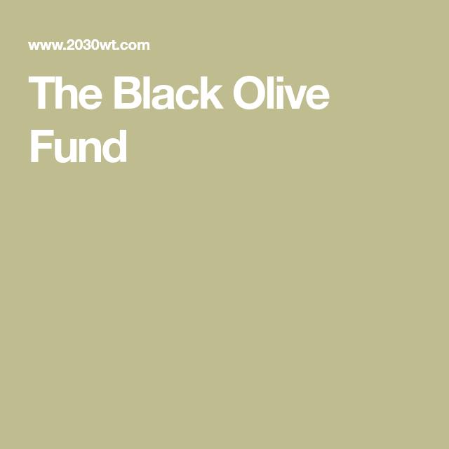 The Black Olive Fund | Fund, Black olive, Olive