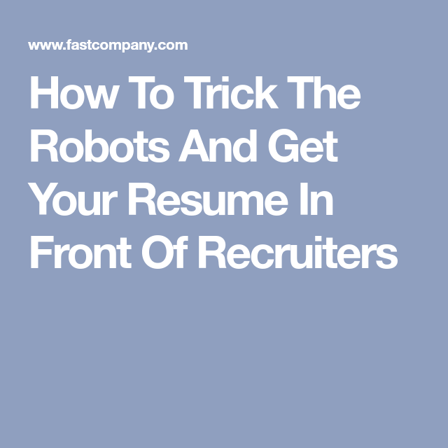 How To Trick The Robots And Get Your Resume In Front Of Recruiters ...