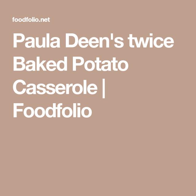 Paula Deen's twice Baked Potato Casserole | Foodfolio