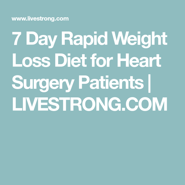 7 Day Rapid Weight Loss Diet For Heart Surgery Patients In 2018