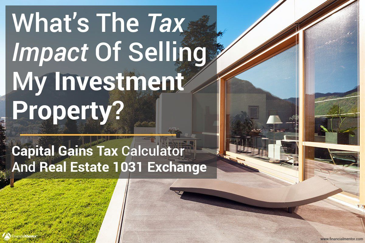 Capital Gains Tax Calculator Real Estate 1031 Exchange With Images Capital Gains Tax Capital Gain Rental Property Investment