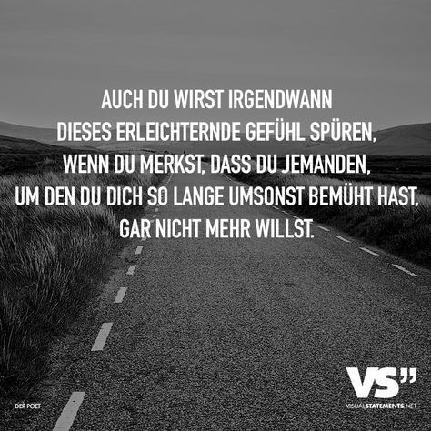 Auch du wirst irgendwann dieses erleichternde Gefuehl spueren, wenn du merkst, d… You too will feel this relief at some point when you realize that you no longer want someone you've been trying so hard for so long.