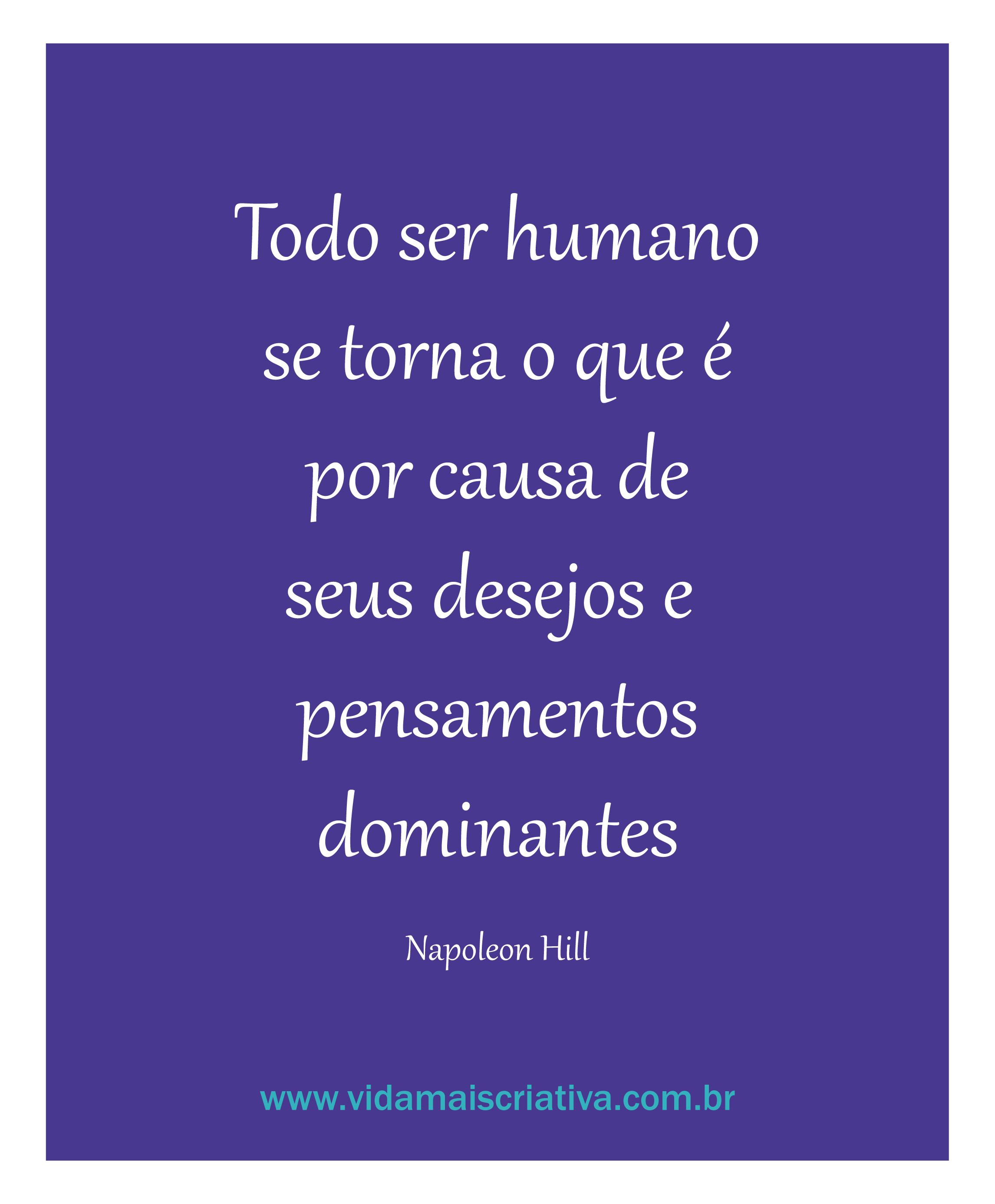 Todo ser humano se torna o que é por causa de seus desejos e pensamentos dominantes