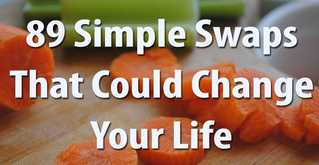 89 Simple Swaps That Could Change Your Life!