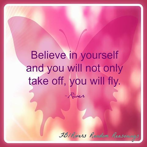 Believe You Can Do It Believe In Yourself And Anything Is Possible Fly Quotes Life Words Believe In You