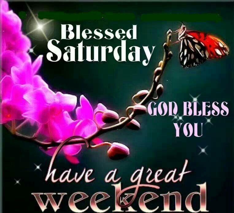 Blessed Saturday Have A Great Weekend Saturday Saturday Quotes Saturday Blessings Saturday Images Afternoon Quotes Saturday Pictures Happy Saturday Quotes