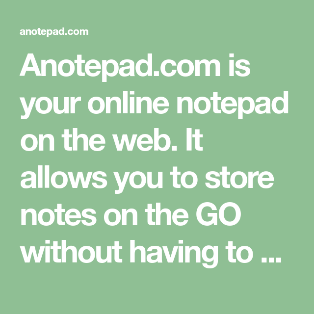 anotepad com is your online notepad on the web  it allows