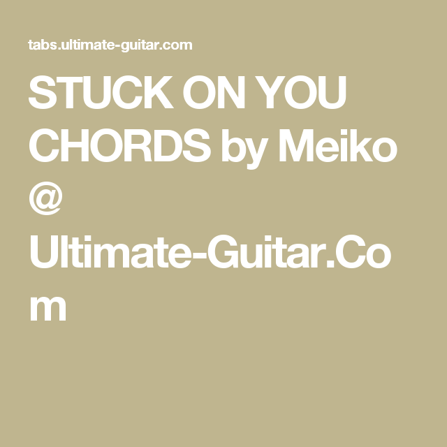 STUCK ON YOU CHORDS by Meiko @ Ultimate-Guitar.Com | Ukulele and ...