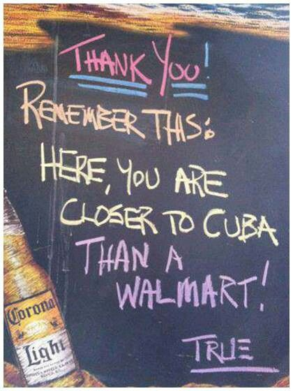 Closer to Cuba than Walmart. True story. I think they said the nearest Walmart is 120 miles away!!