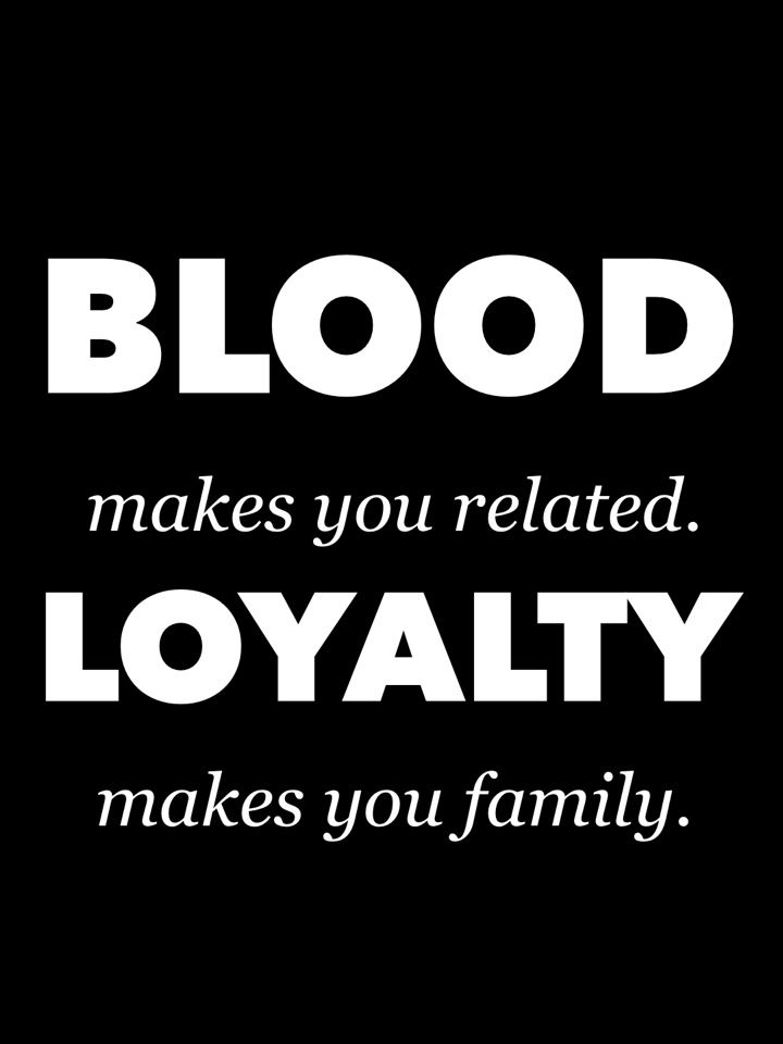 Blood Makes You Related Loyalty Makes You Family Quotes Family