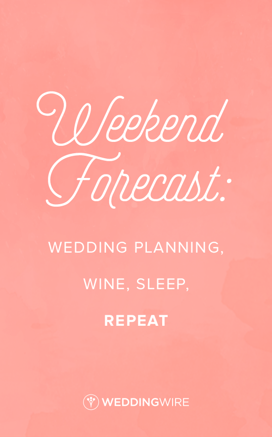 Fun Wedding Planning Quote Idea Weekend Forecast Wedding Planning Wine Sleep Repeat Wedding Planning Quotes Wedding Quotes Funny Wedding Planner Quotes