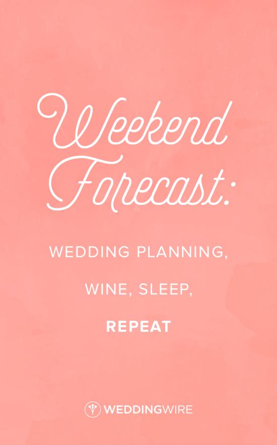 "Fun wedding planning quote idea ""Weekend forecast"