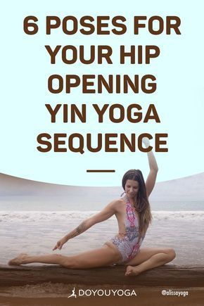 6 poses for your hip opening yin yoga sequence  yin yoga