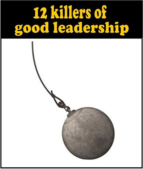 """There are a few killers of good leadership. A leader may struggle with one or more of these, but the goal should be to lead """"killer-free""""."""