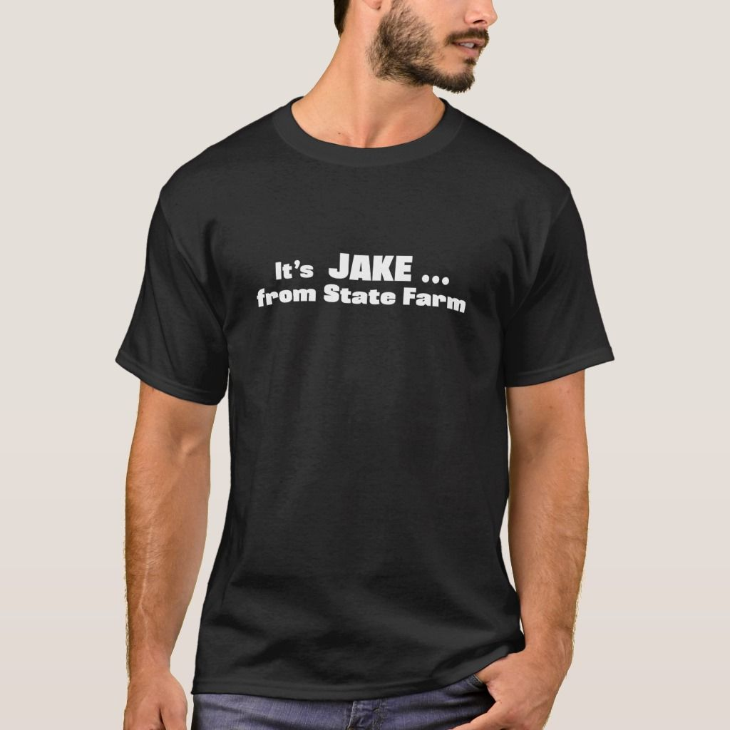 Its Jake from State Farm. A funny saying shirt