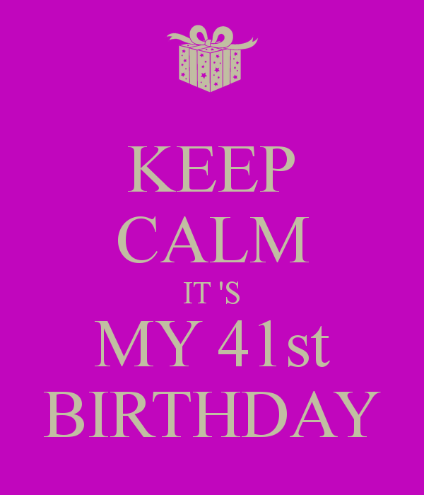 Keep Calm It S My 41st Birthday 41st Birthday Birthday Quotes Funny Birthday Quotes