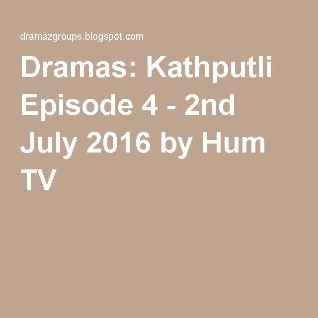 Dramas: Kathputli Episode 4 - 2nd July 2016 by Hum TV