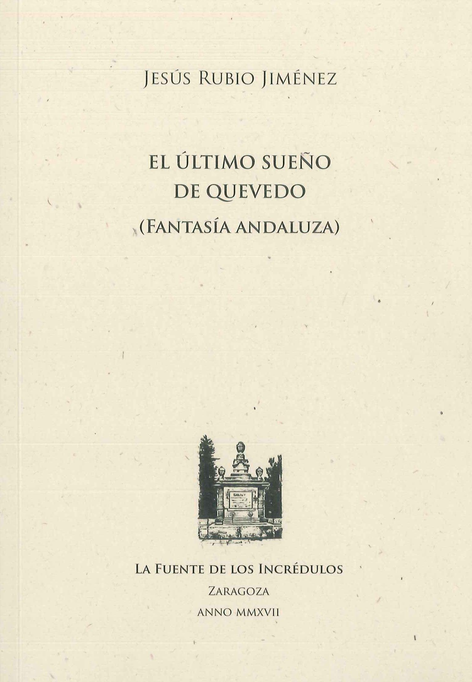El último sueño de Quevedo (Fantasía andaluza) / Jesús Rubio Jiménez ...