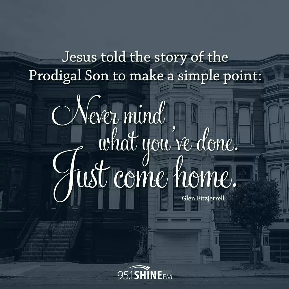 Just come home. <3 | Church quotes, Prodigal son, Biblical quotes