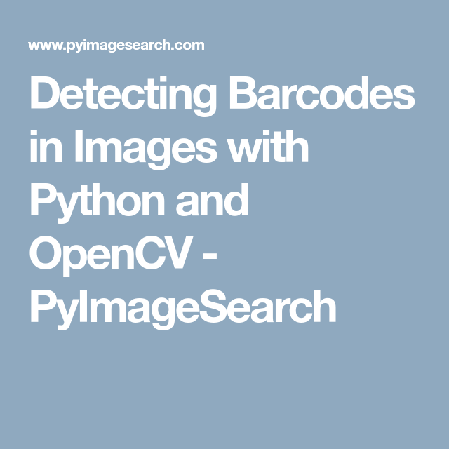 Detecting Barcodes in Images with Python and OpenCV - PyImageSearch