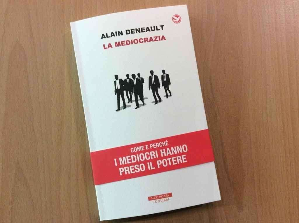 Mediocrazia, arriva in Italia il libro del filosofo Alain Deneault Lo dovevo ai 300mila lettori del post sulla Mediocrazia pubblicato il 19 giugno 2016 e ai tanti che nei mesi scorsi mi hanno chiesto se il libro del filosofo canadese Alain Deneault, La Médiocratie (