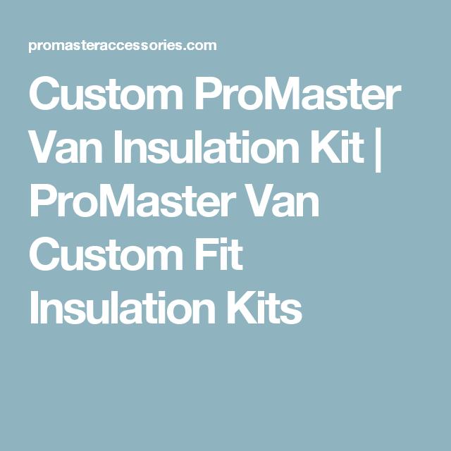 Custom ProMaster Van Insulation Kit | ProMaster Van Custom Fit ...