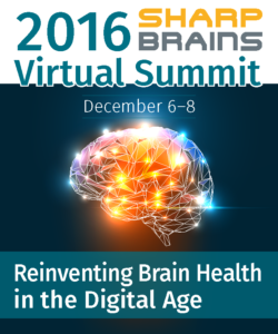 2016 SharpBrains Virtual Summit: Reinventing Brain Health in the Digital Age (December 6-8, 2016)