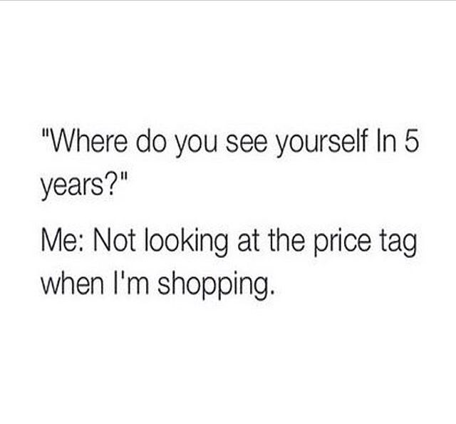 Where do you see yourself in 5 years? Not looking at the price tag