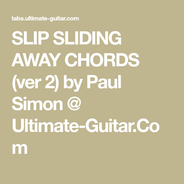 Slip Sliding Away Chords Ver 2 By Paul Simon Ultimate Guitar
