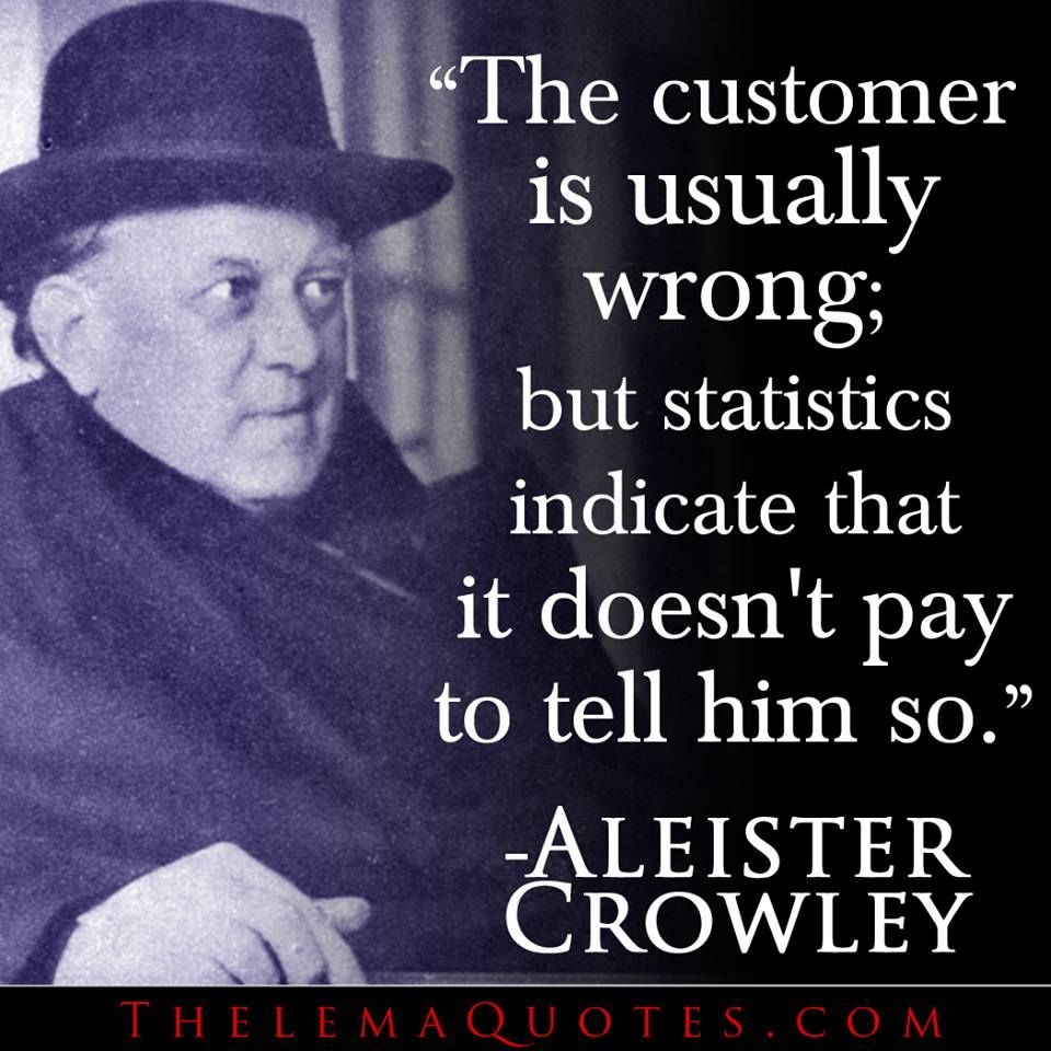 Inspirational Customer Service Quote Humor: Aleister Crowley Customer Not Always Right.