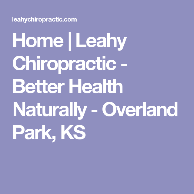 Home | Leahy Chiropractic - Better Health Naturally - Overland Park, KS