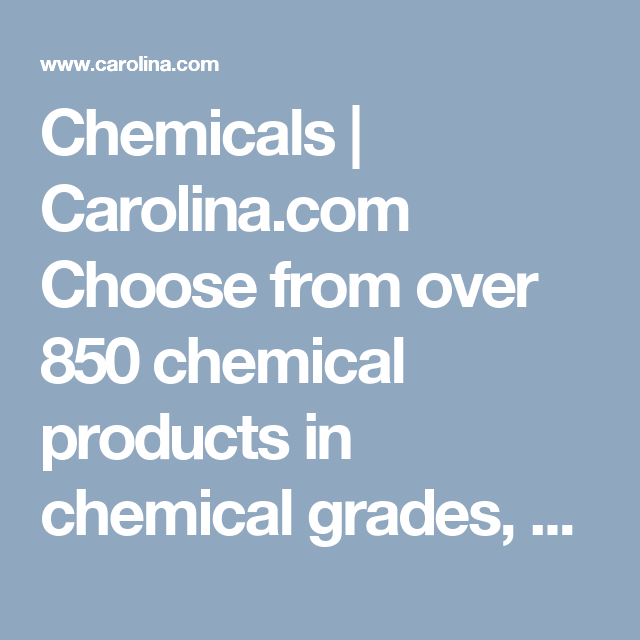 Chemicals | Carolina.com  Choose from over 850 chemical products in chemical grades, sizes and concentrations.