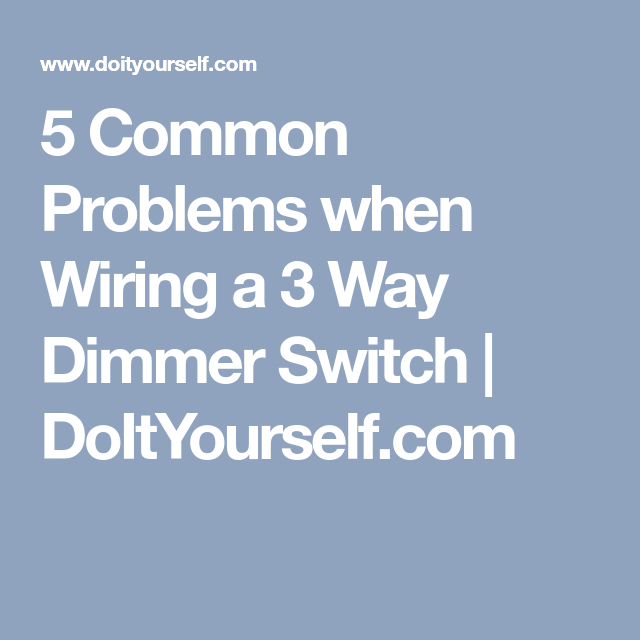 5 common problems when wiring a 3 way dimmer switch doityourself