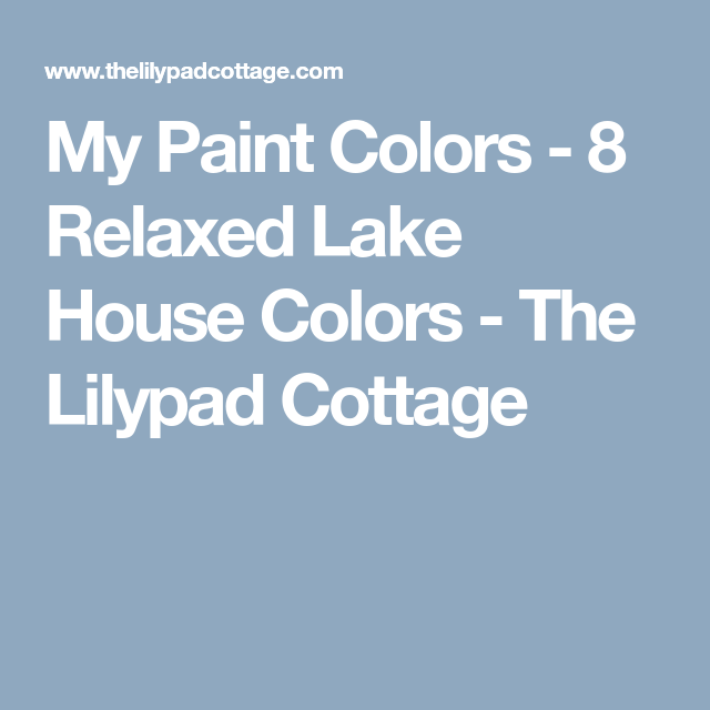 My Paint Colors 8 Relaxed Lake House Colors House Colors