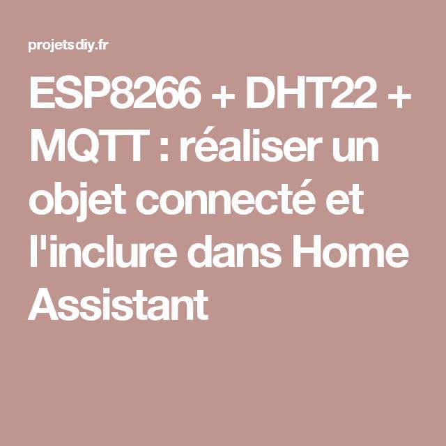 ESP8266 + DHT22 + MQTT : fabriquer un objet connecté et l
