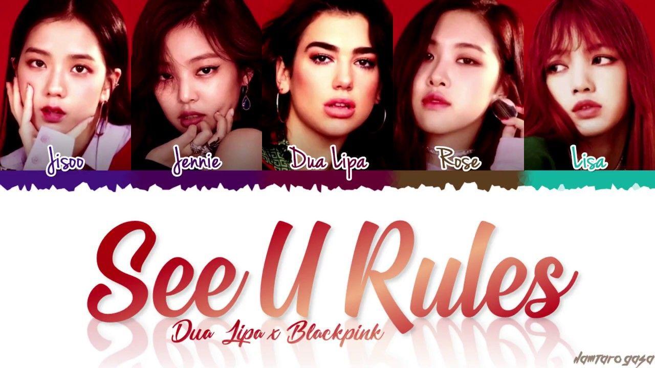 BLACKPINK & DUA LIPA - 'SEE U RULES' Lyrics [Color