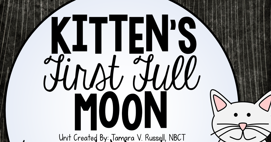 Kitten S First Full Moon Lessons Kittens First Full Moon Moon Lessons Moon Activities