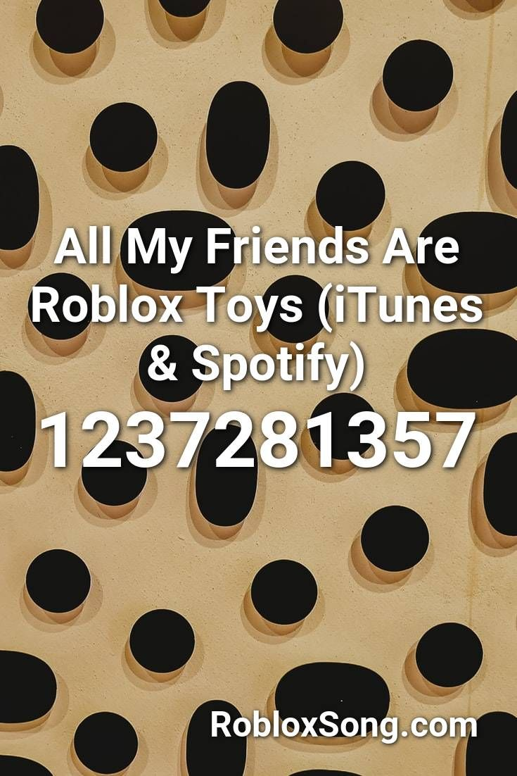 All My Friends Are Roblox Toys (itunes & Spotify) Roblox