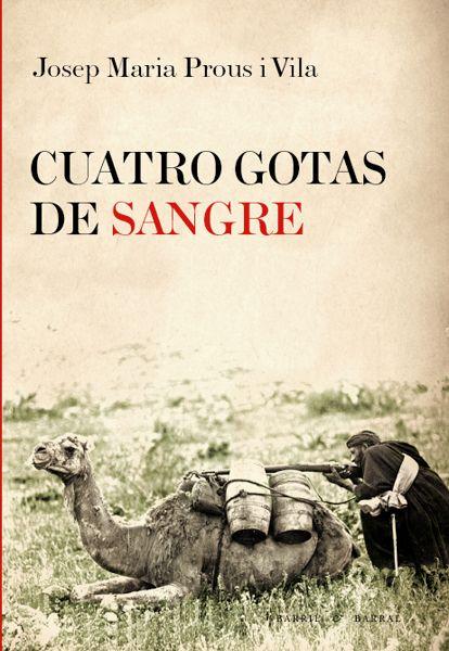 Cuatro gotas de sangre : diario de un catalán en Marruecos / Josep Maria Prous i Vila ; [traducido del catalán por Dánae Barral Hortet] Publicación Barcelona : Barril y Barral, 2011