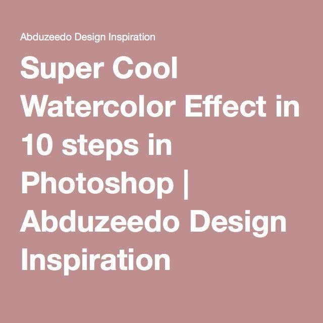 Super Cool Watercolor Effect in 10 steps in Photoshop   Abduzeedo Design Inspiration