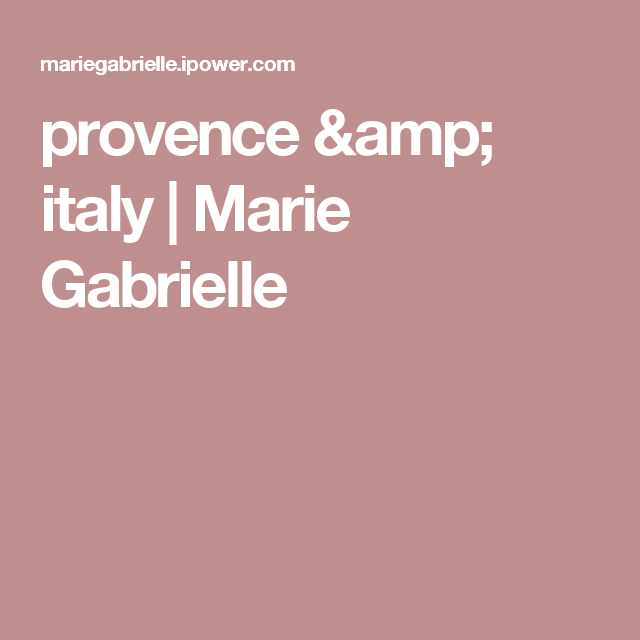 provence & italy   Marie Gabrielle