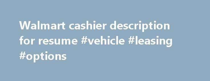Walmart cashier description for resume #vehicle #leasing #options - cashier description for resume