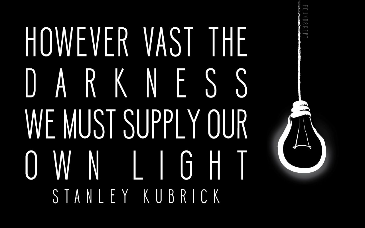 Light In Darkness Wallpaper Quote By Stanley Kubrick