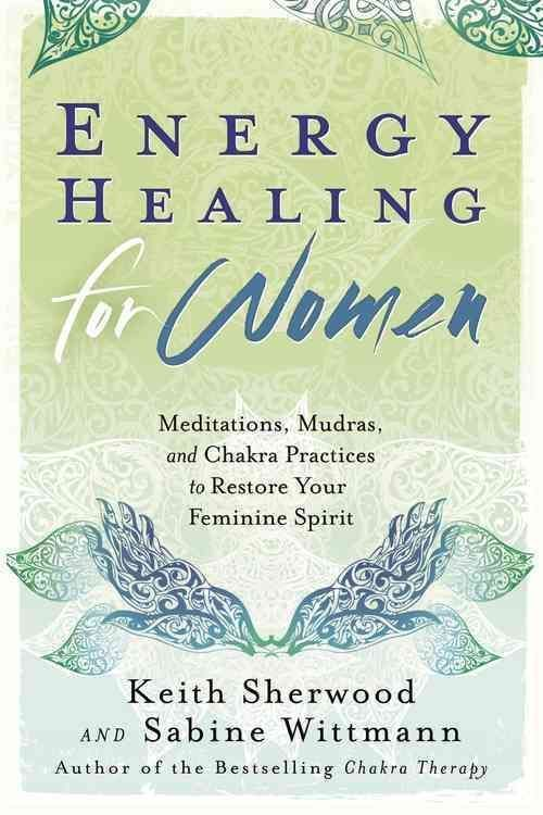 Energy Healing for Women: Meditations, Mudras, and Chakra ...