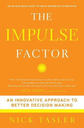 The Impulse Factor by Nick Tasler. $9.73. Author: Nick Tasler. 274 pages. Publisher: Touchstone; Reprint edition (October 7, 2008)