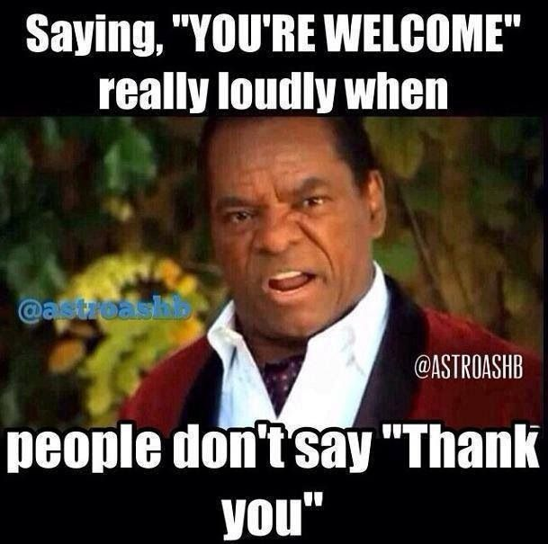 Saying You Re Welcome Real Loud Humor Laughter Make Me Laugh