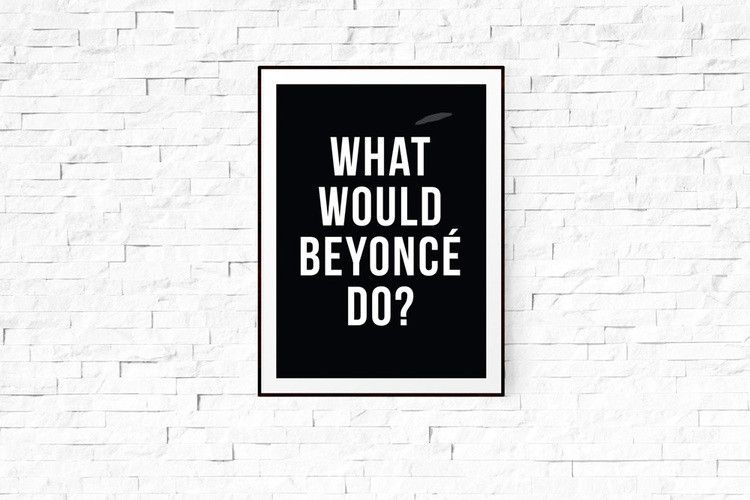 What Would Beyonce Do? A5 print