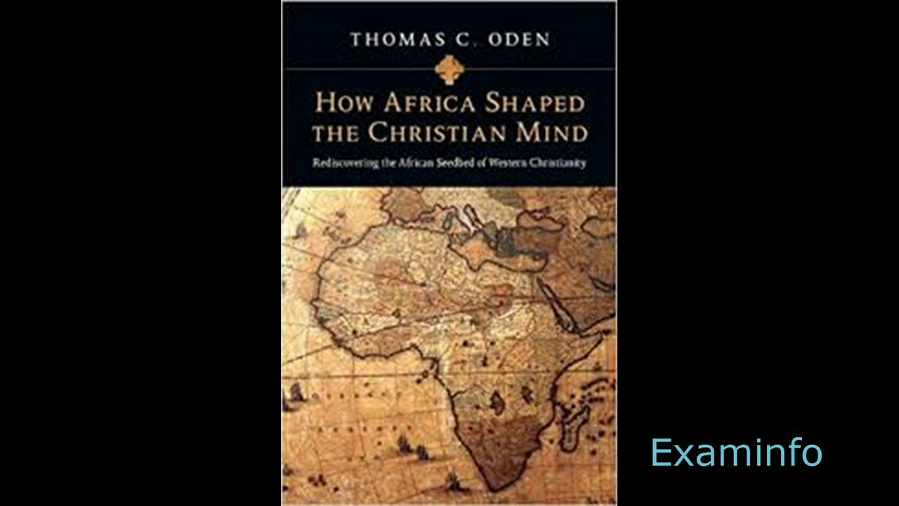 How Africa Shaped The Christian Mind Thomas Oden Intro Audiobk Thomas Christian Africa